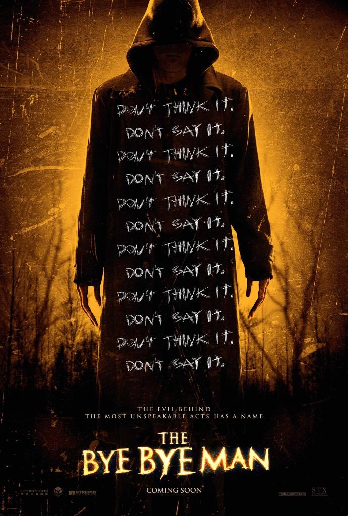 "The film poster showing the Bye Bye Man (Doug Jones) - a hooded figure whose face you can't see - with the words ""Don't think it. Don't say it."" repeated all over his body."